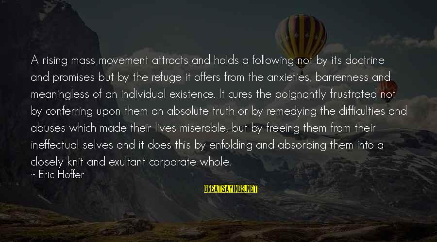 Poignantly Sayings By Eric Hoffer: A rising mass movement attracts and holds a following not by its doctrine and promises