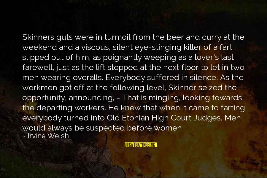Poignantly Sayings By Irvine Welsh: Skinners guts were in turmoil from the beer and curry at the weekend and a