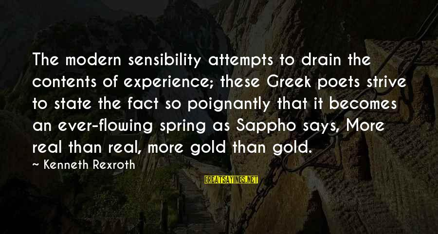 Poignantly Sayings By Kenneth Rexroth: The modern sensibility attempts to drain the contents of experience; these Greek poets strive to