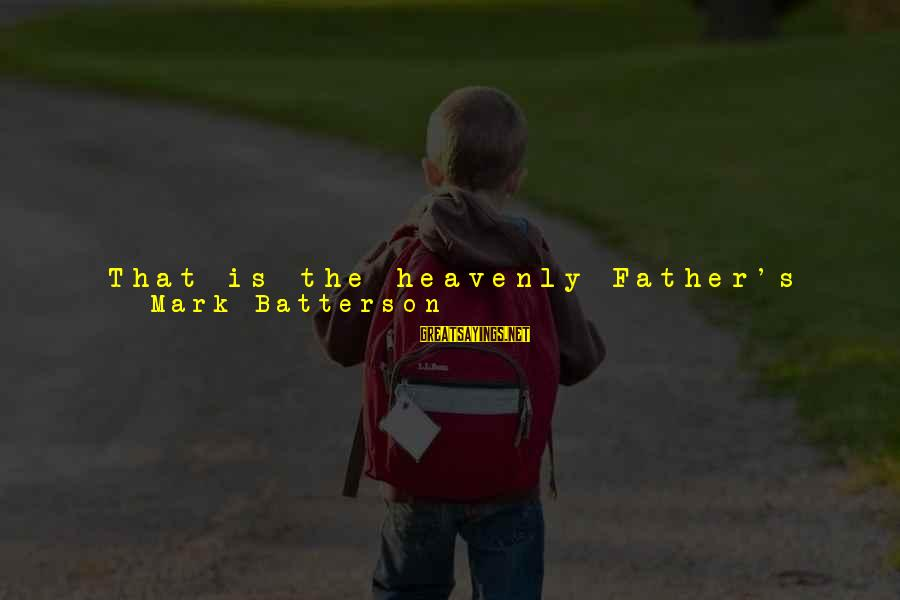 Poignantly Sayings By Mark Batterson: That is the heavenly Father's deepest impulse toward us. You are the apple of His