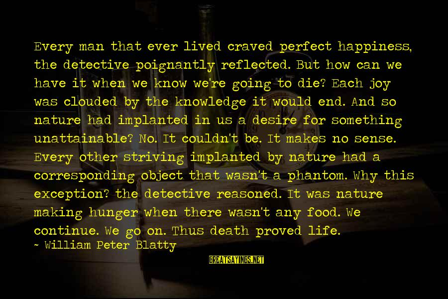 Poignantly Sayings By William Peter Blatty: Every man that ever lived craved perfect happiness, the detective poignantly reflected. But how can