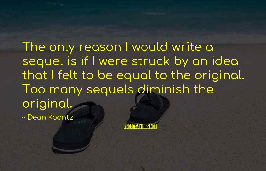 Pointless Meetings Sayings By Dean Koontz: The only reason I would write a sequel is if I were struck by an
