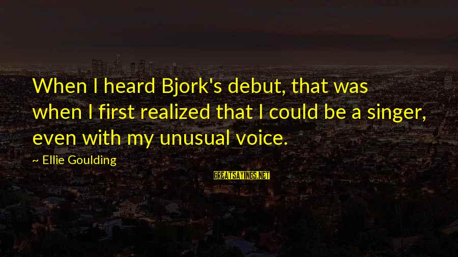 Pointless Meetings Sayings By Ellie Goulding: When I heard Bjork's debut, that was when I first realized that I could be