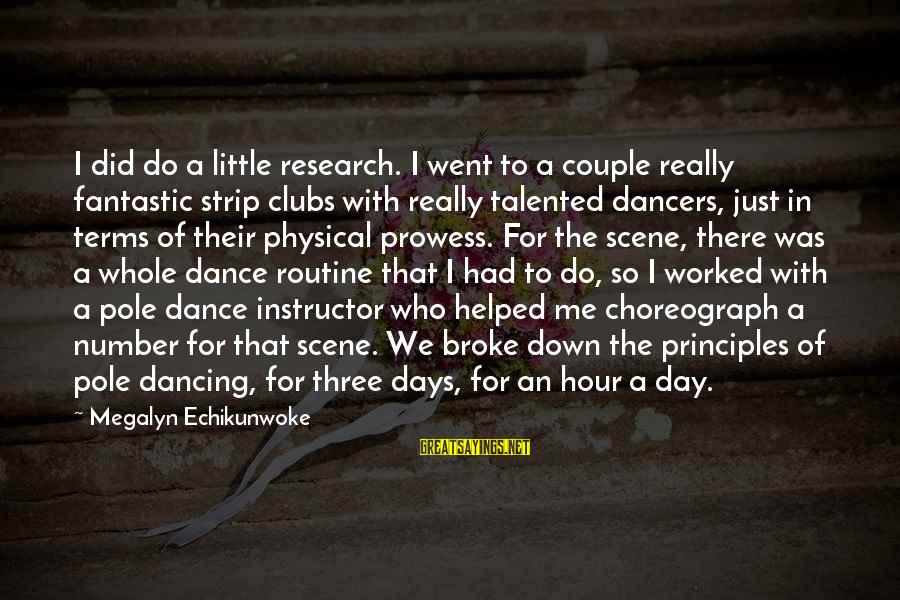 Pole Dancers Sayings By Megalyn Echikunwoke: I did do a little research. I went to a couple really fantastic strip clubs