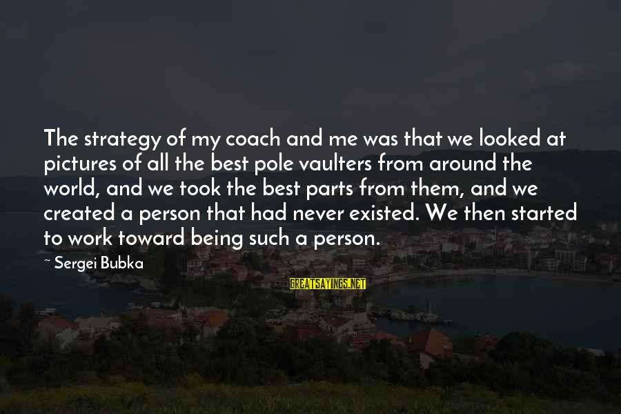Pole Vaulters Sayings By Sergei Bubka: The strategy of my coach and me was that we looked at pictures of all