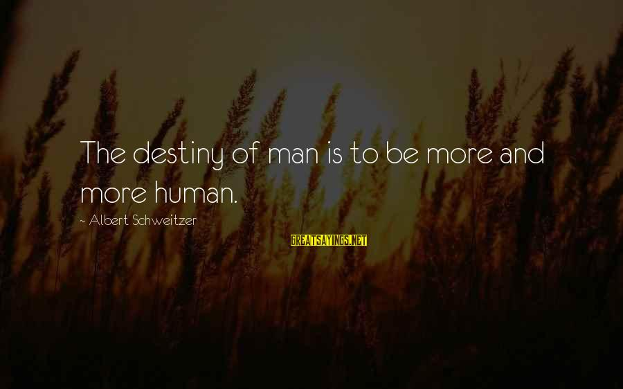 Police Academy Famous Sayings By Albert Schweitzer: The destiny of man is to be more and more human.