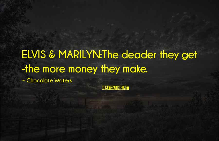 Police Academy Famous Sayings By Chocolate Waters: ELVIS & MARILYN:The deader they get -the more money they make.