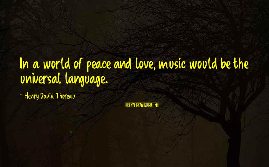 Police Academy Famous Sayings By Henry David Thoreau: In a world of peace and love, music would be the universal language.