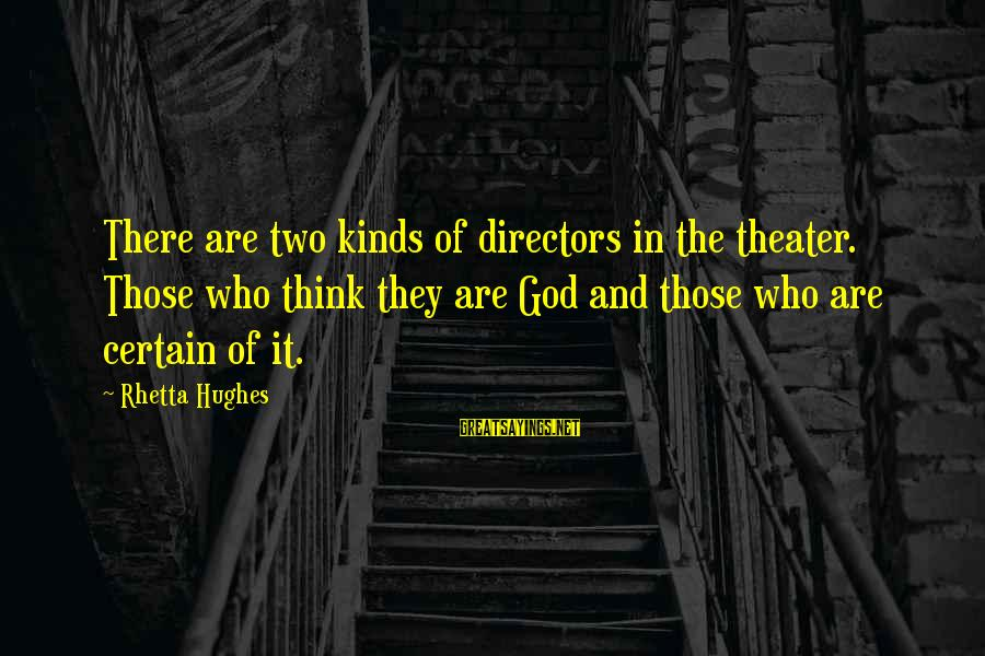 Police Academy Famous Sayings By Rhetta Hughes: There are two kinds of directors in the theater. Those who think they are God