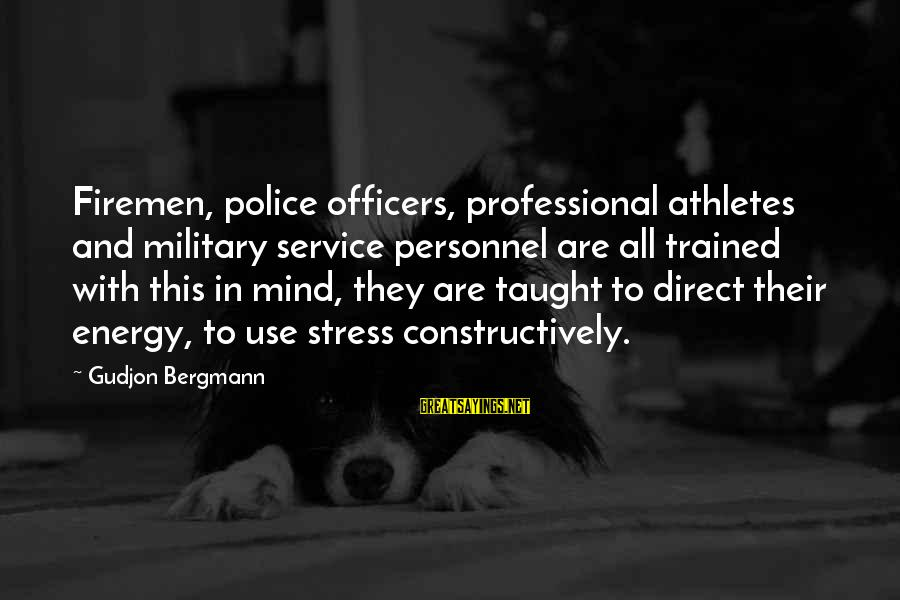 Police And Firemen Sayings By Gudjon Bergmann: Firemen, police officers, professional athletes and military service personnel are all trained with this in