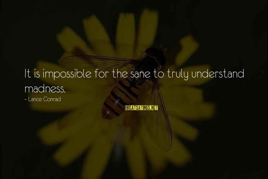 Police Commemoration Day Sayings By Lance Conrad: It is impossible for the sane to truly understand madness.