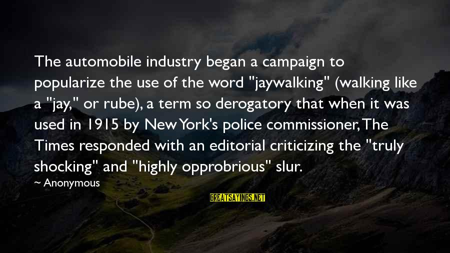 "Police Commissioner Sayings By Anonymous: The automobile industry began a campaign to popularize the use of the word ""jaywalking"" (walking"
