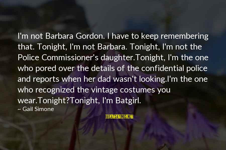 Police Commissioner Sayings By Gail Simone: I'm not Barbara Gordon. I have to keep remembering that. Tonight, I'm not Barbara. Tonight,