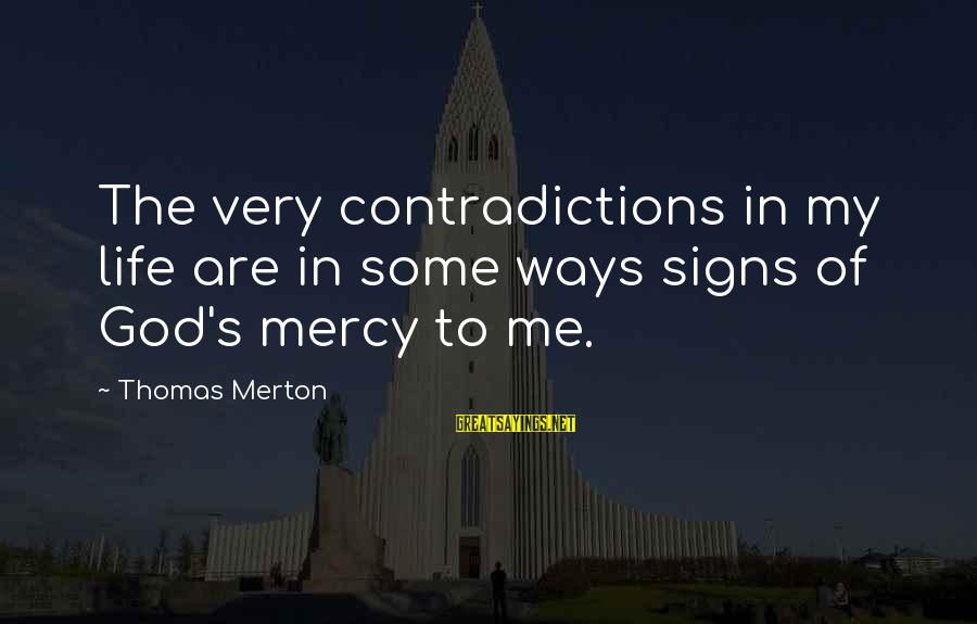 Police Commissioner Sayings By Thomas Merton: The very contradictions in my life are in some ways signs of God's mercy to