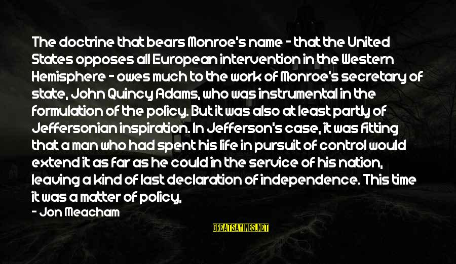 Policy Formulation Sayings By Jon Meacham: The doctrine that bears Monroe's name - that the United States opposes all European intervention