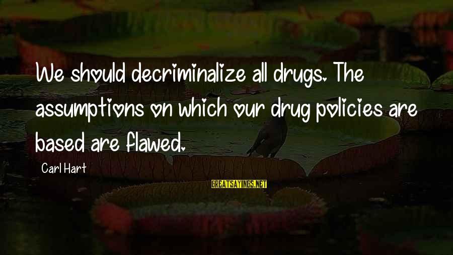 Politically Incorrect Jesus Sayings By Carl Hart: We should decriminalize all drugs. The assumptions on which our drug policies are based are