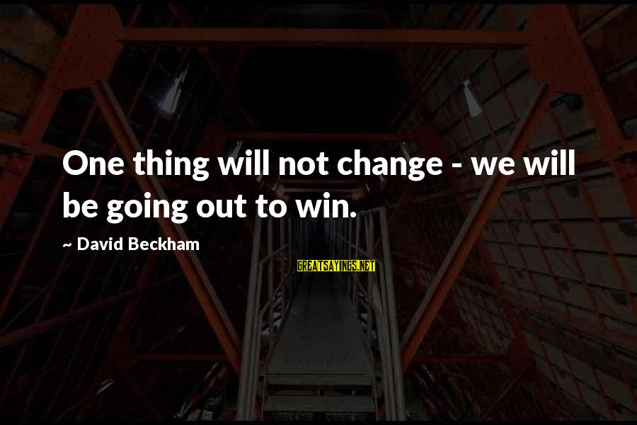 Politically Incorrect Jesus Sayings By David Beckham: One thing will not change - we will be going out to win.