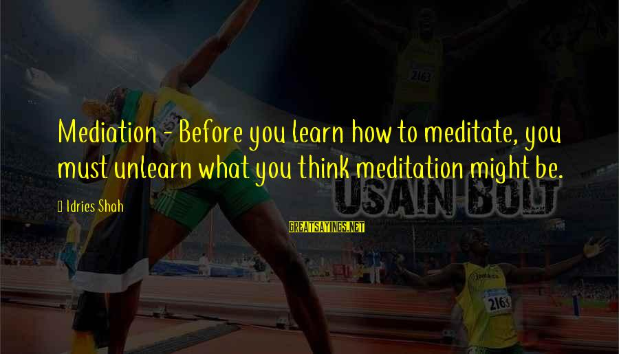 Politically Incorrect Jesus Sayings By Idries Shah: Mediation - Before you learn how to meditate, you must unlearn what you think meditation