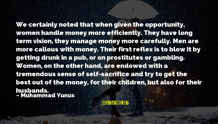 Politically Incorrect Jesus Sayings By Muhammad Yunus: We certainly noted that when given the opportunity, women handle money more efficiently. They have