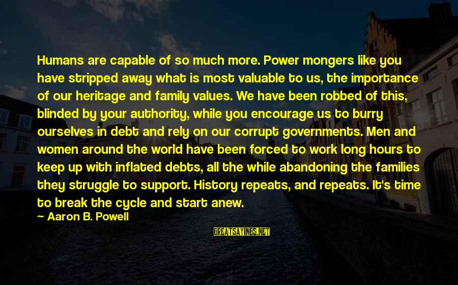 Politics And Corruption Sayings By Aaron B. Powell: Humans are capable of so much more. Power mongers like you have stripped away what