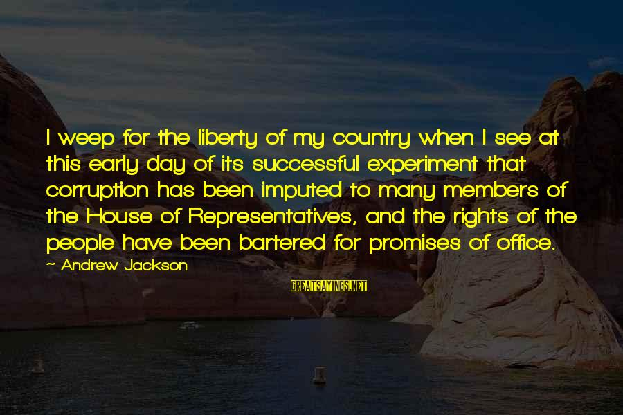 Politics And Corruption Sayings By Andrew Jackson: I weep for the liberty of my country when I see at this early day