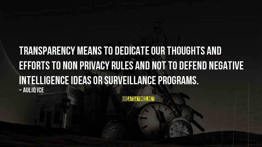 Politics And Corruption Sayings By Auliq Ice: Transparency means to dedicate our thoughts and efforts to non privacy rules and not to