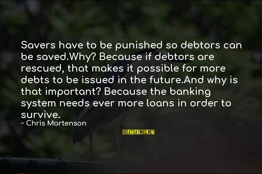 Politics And Corruption Sayings By Chris Martenson: Savers have to be punished so debtors can be saved.Why? Because if debtors are rescued,