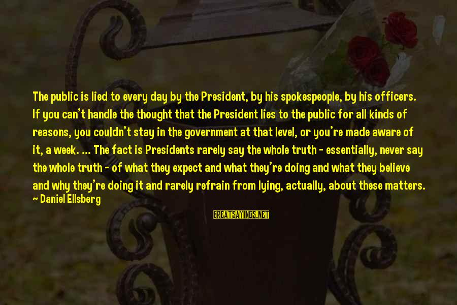 Politics And Corruption Sayings By Daniel Ellsberg: The public is lied to every day by the President, by his spokespeople, by his