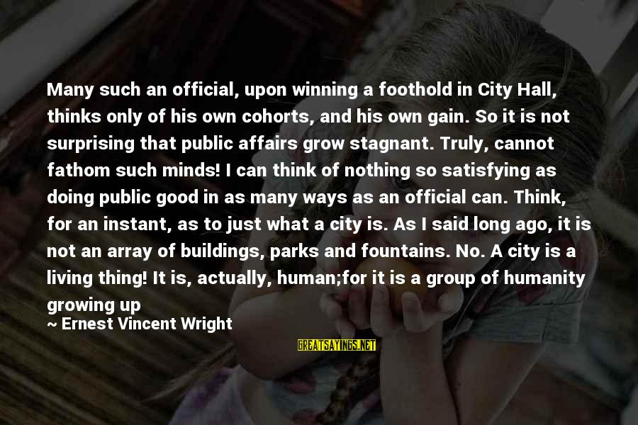 Politics And Corruption Sayings By Ernest Vincent Wright: Many such an official, upon winning a foothold in City Hall, thinks only of his