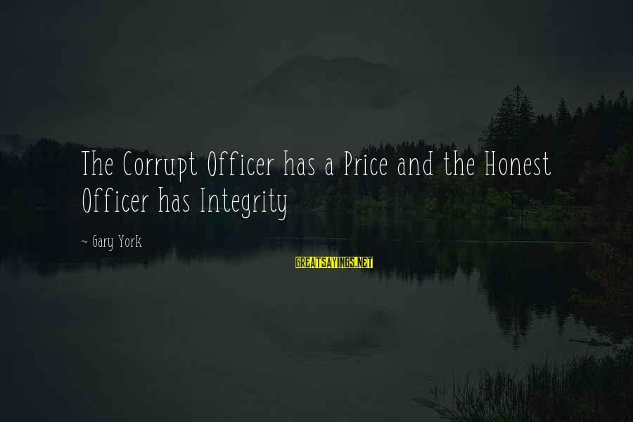 Politics And Corruption Sayings By Gary York: The Corrupt Officer has a Price and the Honest Officer has Integrity
