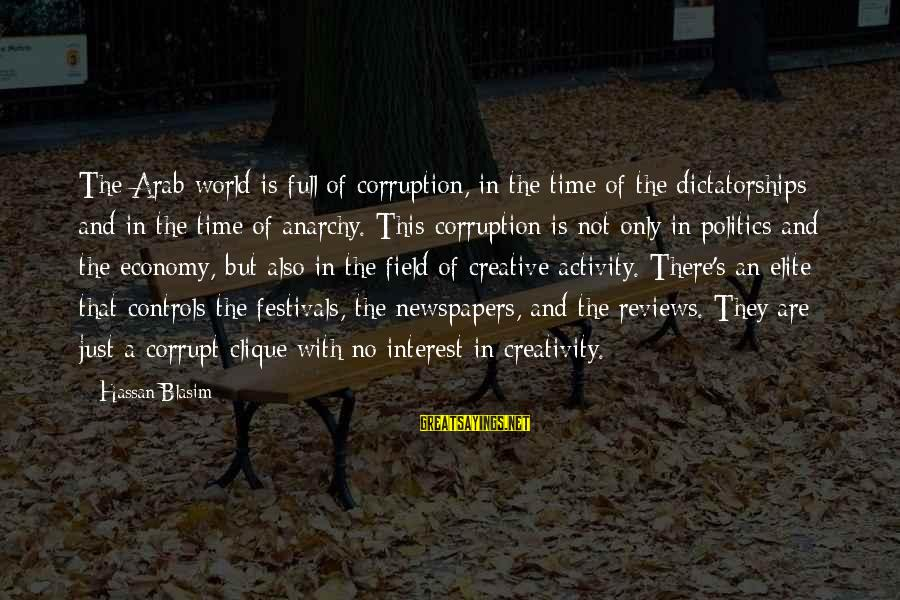 Politics And Corruption Sayings By Hassan Blasim: The Arab world is full of corruption, in the time of the dictatorships and in