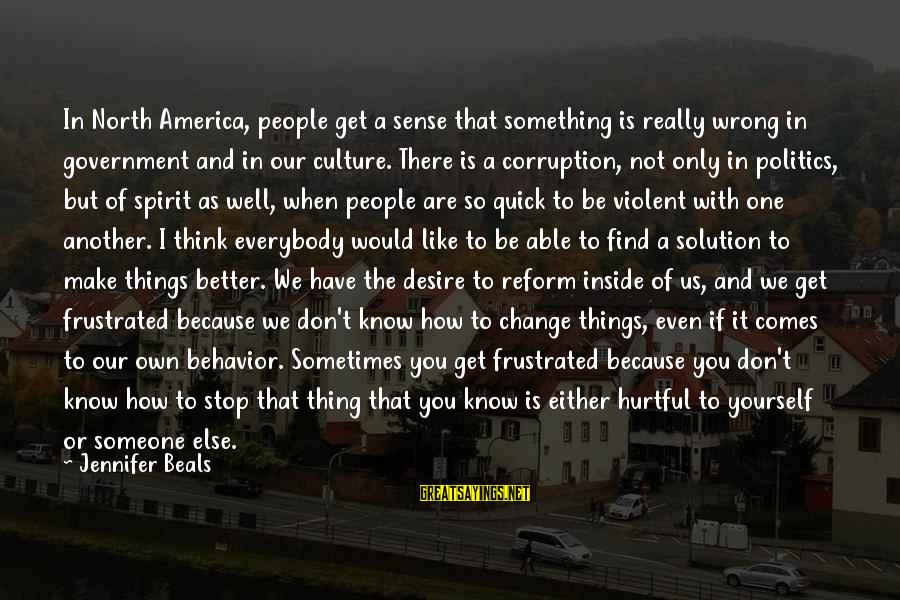 Politics And Corruption Sayings By Jennifer Beals: In North America, people get a sense that something is really wrong in government and
