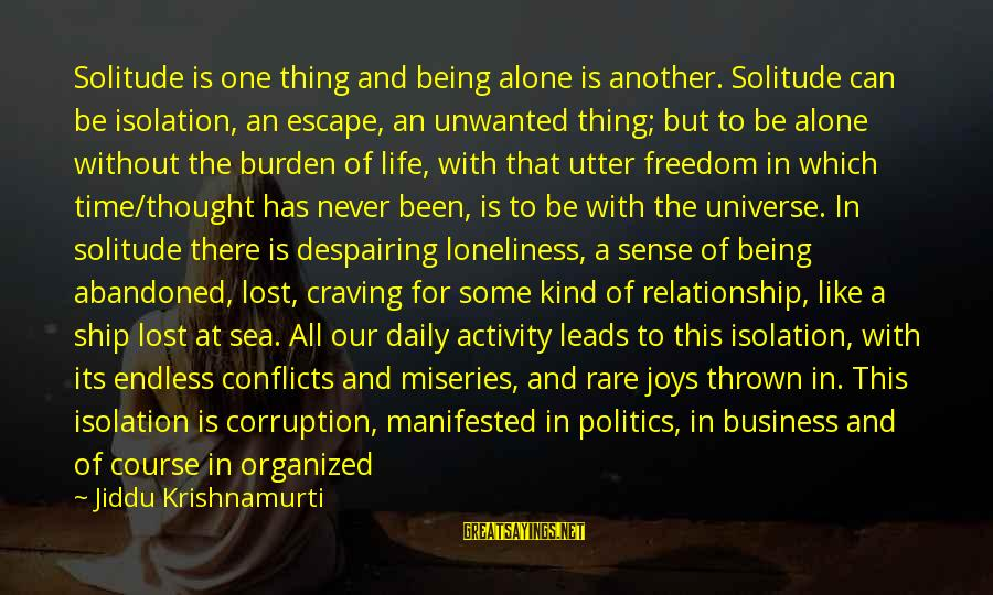 Politics And Corruption Sayings By Jiddu Krishnamurti: Solitude is one thing and being alone is another. Solitude can be isolation, an escape,