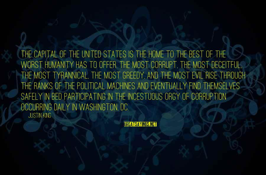 Politics And Corruption Sayings By Justin King: The capital of the United States is the home to the best of the worst