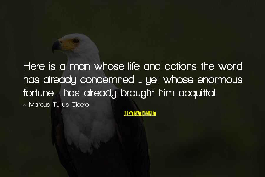 Politics And Corruption Sayings By Marcus Tullius Cicero: Here is a man whose life and actions the world has already condemned - yet