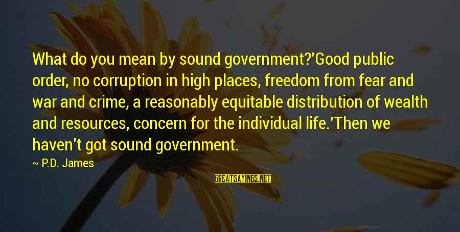 Politics And Corruption Sayings By P.D. James: What do you mean by sound government?'Good public order, no corruption in high places, freedom