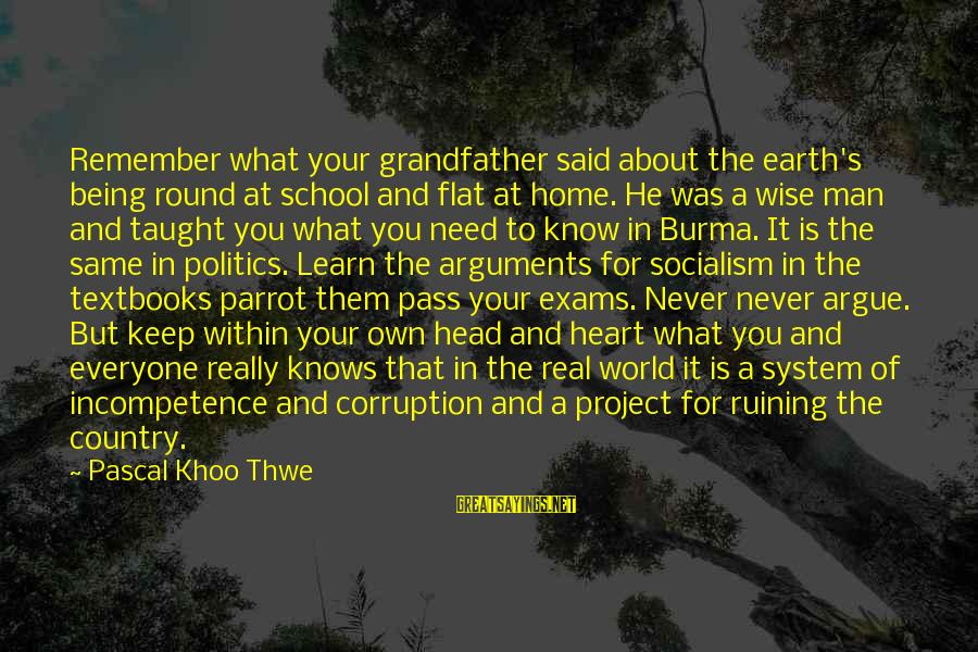 Politics And Corruption Sayings By Pascal Khoo Thwe: Remember what your grandfather said about the earth's being round at school and flat at
