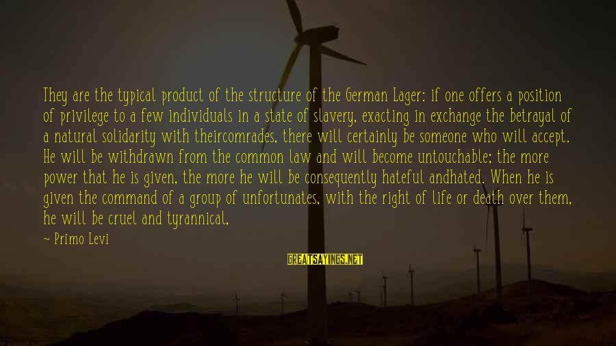 Politics And Corruption Sayings By Primo Levi: They are the typical product of the structure of the German Lager: if one offers