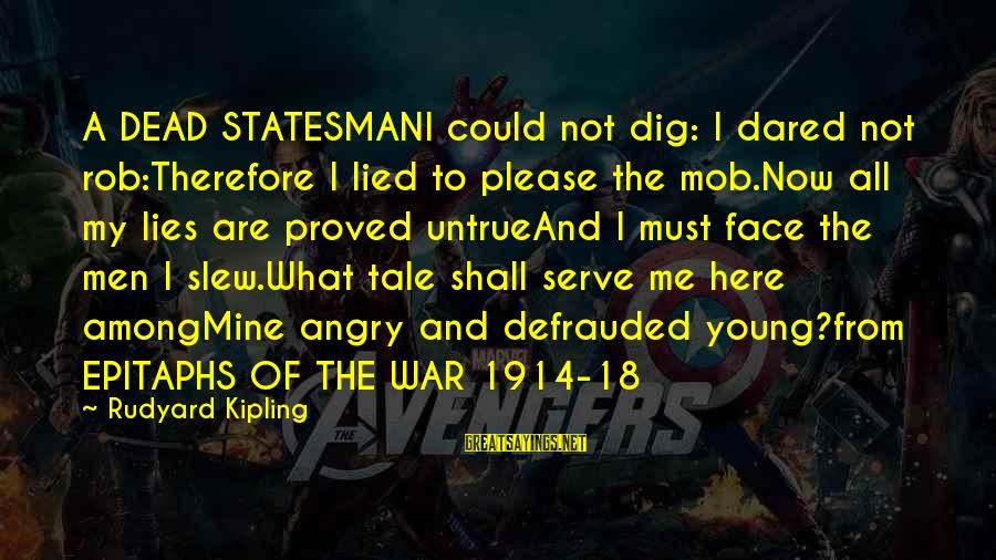 Politics And Corruption Sayings By Rudyard Kipling: A DEAD STATESMANI could not dig: I dared not rob:Therefore I lied to please the