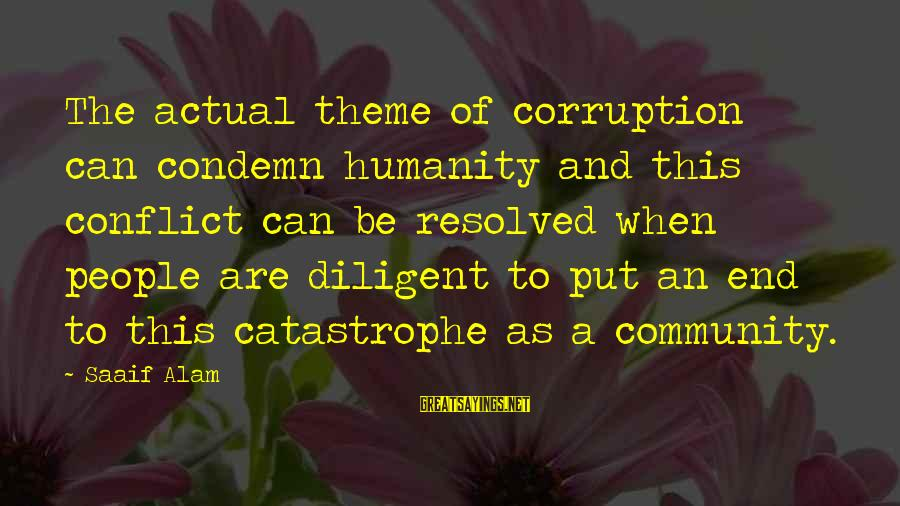 Politics And Corruption Sayings By Saaif Alam: The actual theme of corruption can condemn humanity and this conflict can be resolved when