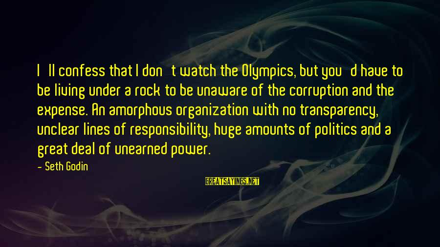 Politics And Corruption Sayings By Seth Godin: I'll confess that I don't watch the Olympics, but you'd have to be living under