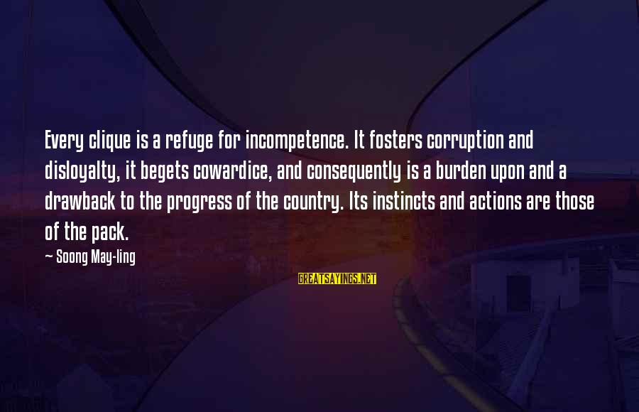 Politics And Corruption Sayings By Soong May-ling: Every clique is a refuge for incompetence. It fosters corruption and disloyalty, it begets cowardice,