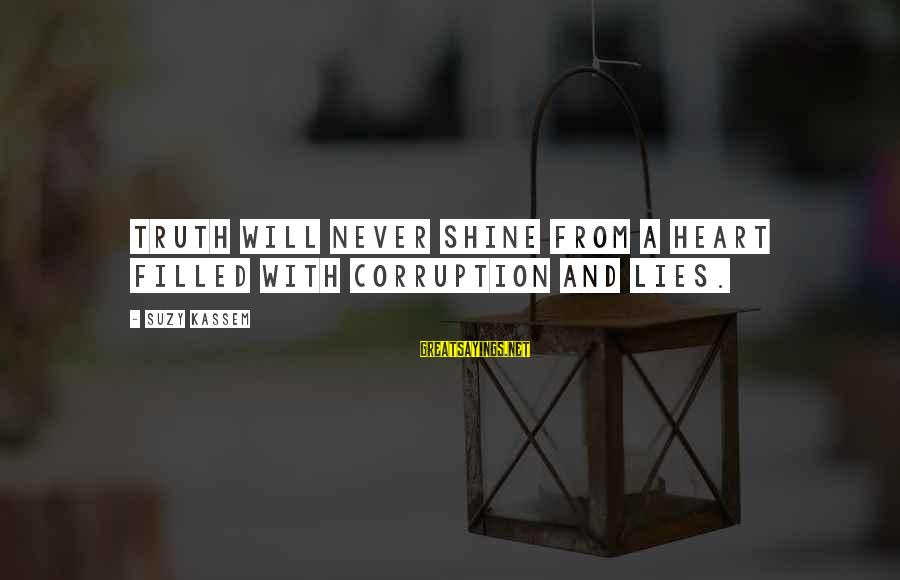 Politics And Corruption Sayings By Suzy Kassem: Truth will never shine from a heart filled with corruption and lies.