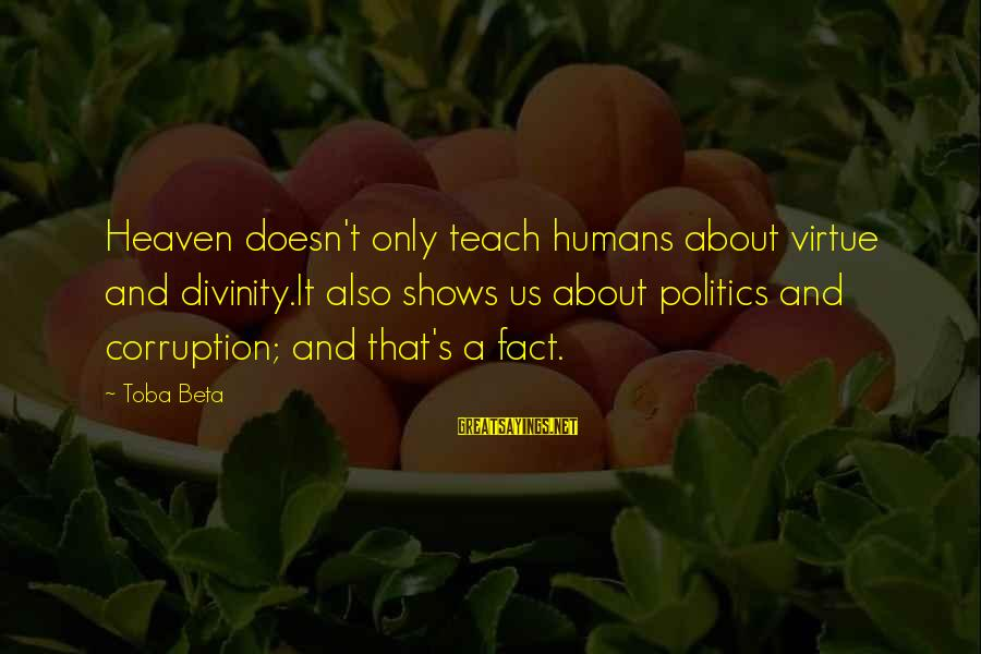 Politics And Corruption Sayings By Toba Beta: Heaven doesn't only teach humans about virtue and divinity.It also shows us about politics and