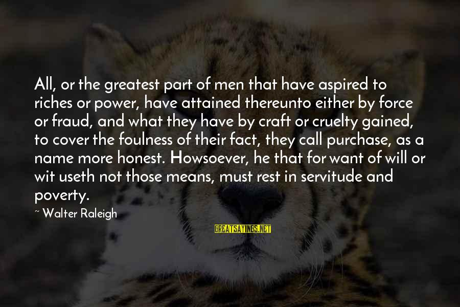 Politics And Corruption Sayings By Walter Raleigh: All, or the greatest part of men that have aspired to riches or power, have