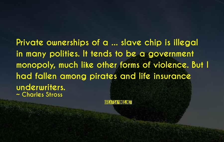 Polities Sayings By Charles Stross: Private ownerships of a ... slave chip is illegal in many polities. It tends to