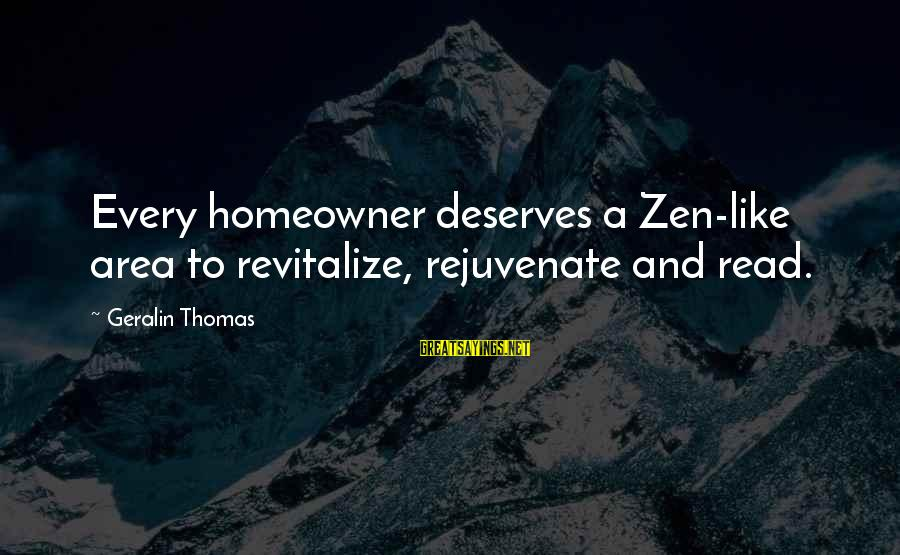 Polities Sayings By Geralin Thomas: Every homeowner deserves a Zen-like area to revitalize, rejuvenate and read.