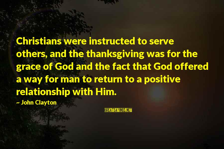 Polities Sayings By John Clayton: Christians were instructed to serve others, and the thanksgiving was for the grace of God