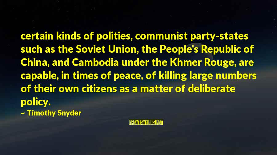 Polities Sayings By Timothy Snyder: certain kinds of polities, communist party-states such as the Soviet Union, the People's Republic of