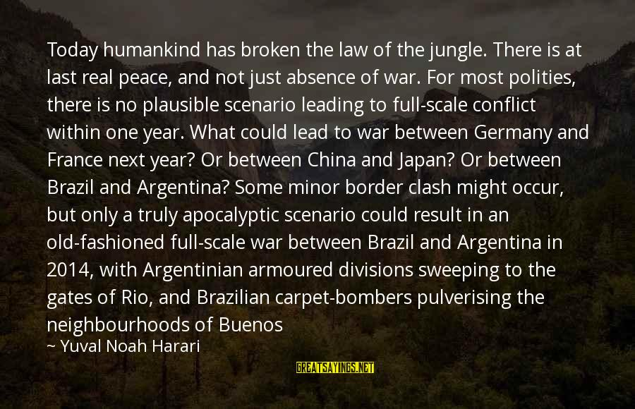 Polities Sayings By Yuval Noah Harari: Today humankind has broken the law of the jungle. There is at last real peace,